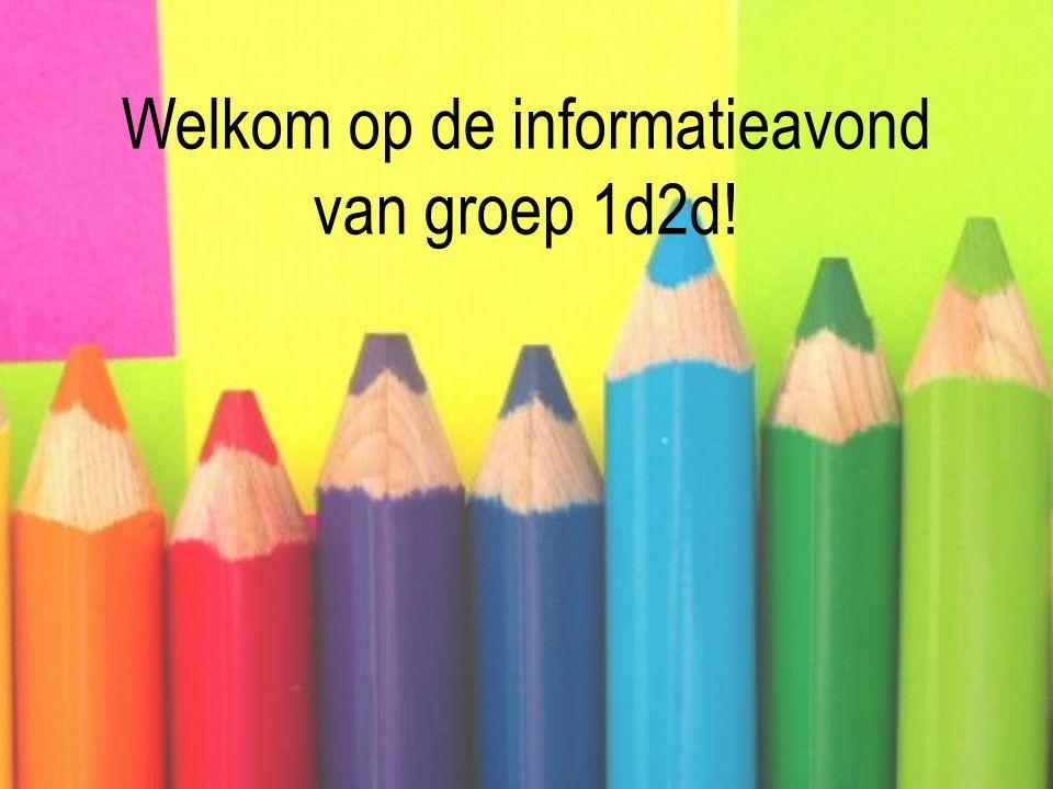 Welkom op de informatieavond van groep 1d2d!