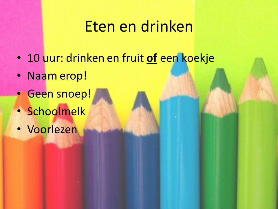 Eten en drinken 10 uur: drinken en fruit of een koekje Naam erop! Geen snoep! Schoolmelk Voorlezen