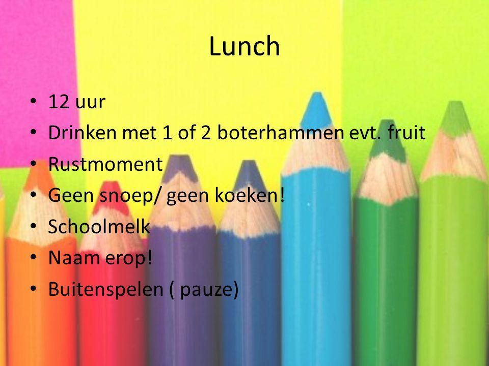 Lunch 12 uur Drinken met 1 of 2 boterhammen evt. fruit Rustmoment Geen snoep/ geen koeken! Schoolmelk Naam erop! Buitenspelen ( pauze)