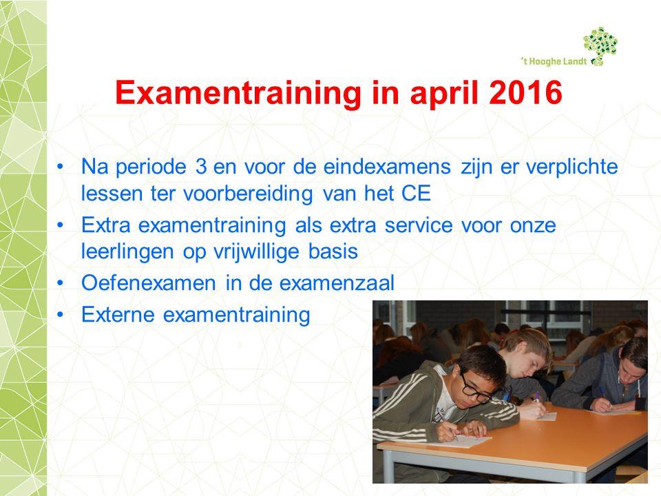 Examentraining in april 2016 Na periode 3 en voor de eindexamens zijn er verplichte lessen ter voorbereiding van het CE Extra examentraining als extra service voor onze leerlingen op vrijwillige basis Oefenexamen in de examenzaal Externe examentraining