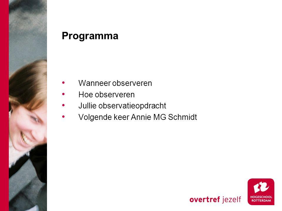Programma Wanneer observeren Hoe observeren Jullie observatieopdracht Volgende keer Annie MG Schmidt