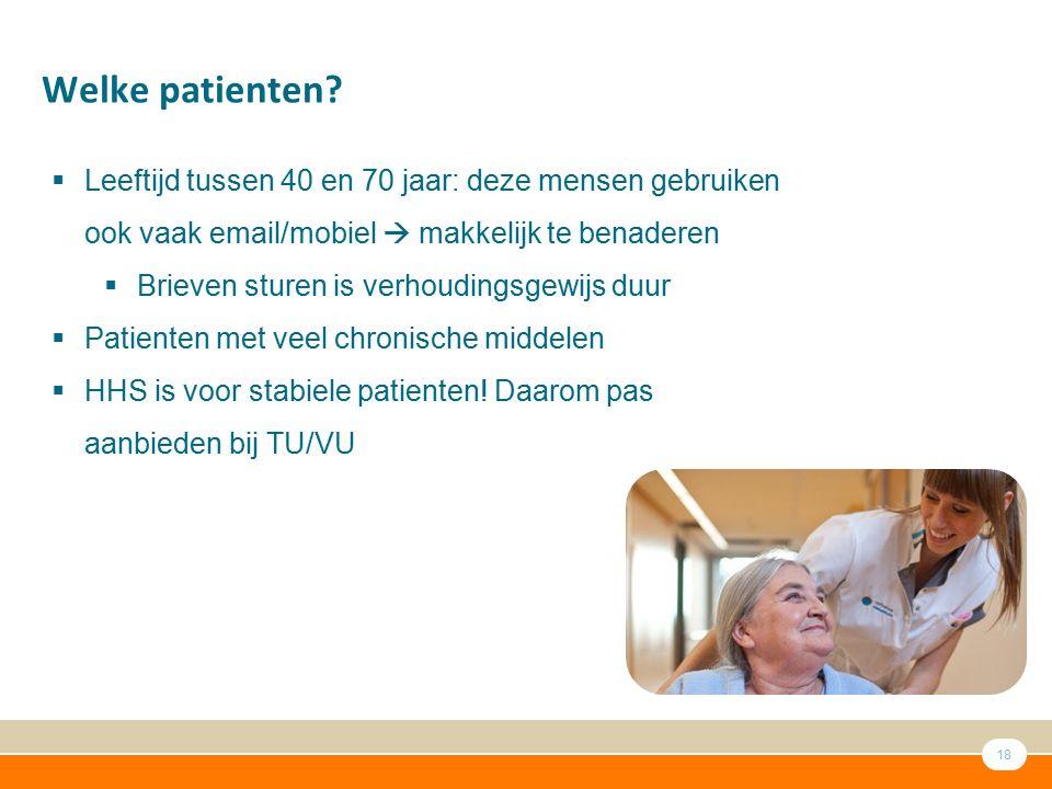 18 Welke patienten?  Leeftijd tussen 40 en 70 jaar: deze mensen gebruiken ook vaak email/mobiel  makkelijk te benaderen  Brieven sturen is verhoudi