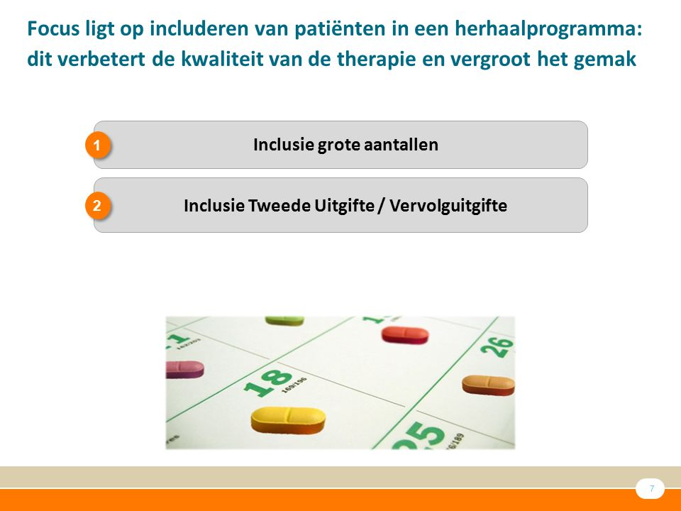 7 Focus ligt op includeren van patiënten in een herhaalprogramma: dit verbetert de kwaliteit van de therapie en vergroot het gemak Inclusie grote aantallen Inclusie Tweede Uitgifte / Vervolguitgifte 1 1 2 2