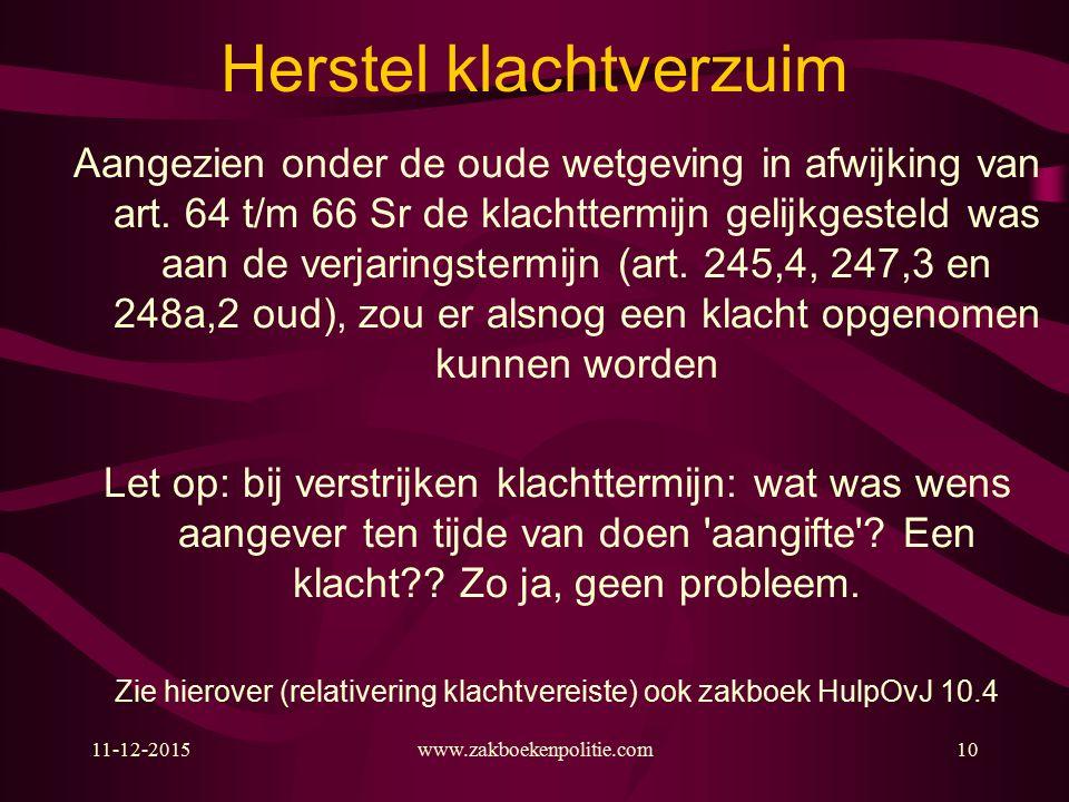 11-12-2015www.zakboekenpolitie.com10 Herstel klachtverzuim Aangezien onder de oude wetgeving in afwijking van art.