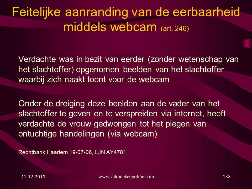 11-12-2015www.zakboekenpolitie.com138 Feitelijke aanranding van de eerbaarheid middels webcam (art.