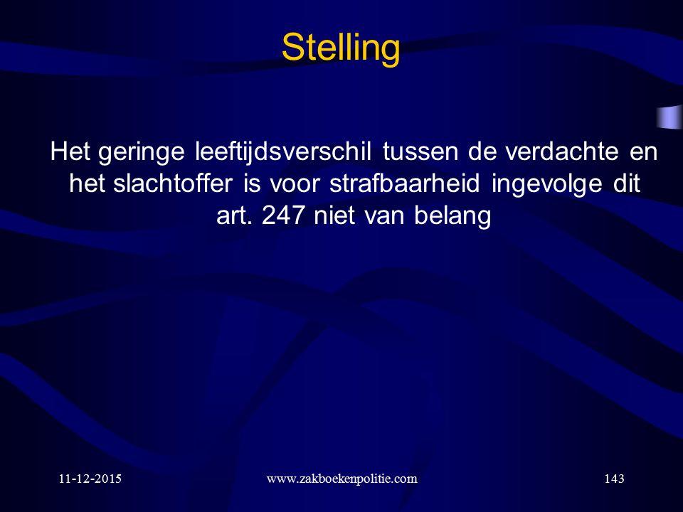 11-12-2015www.zakboekenpolitie.com143 Stelling Het geringe leeftijdsverschil tussen de verdachte en het slachtoffer is voor strafbaarheid ingevolge dit art.