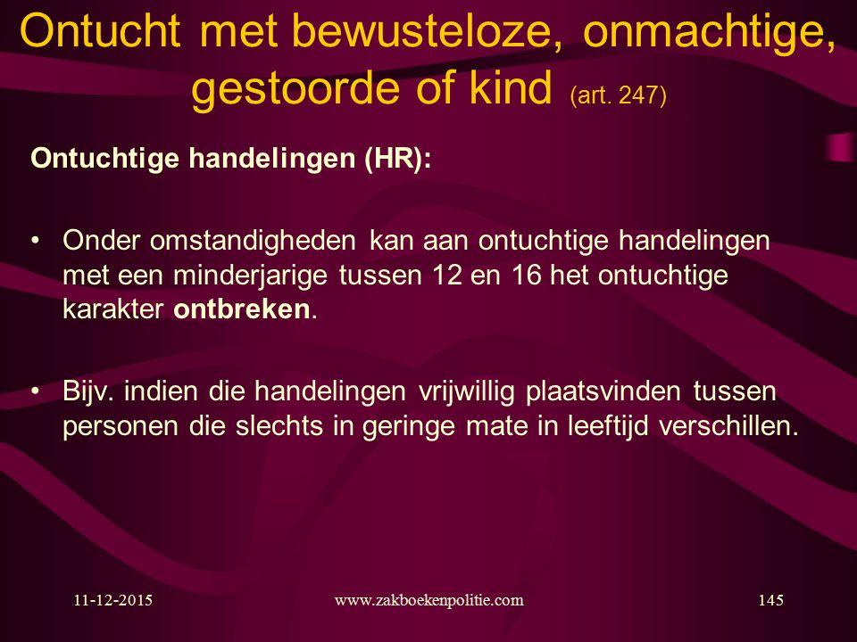 11-12-2015www.zakboekenpolitie.com145 Ontucht met bewusteloze, onmachtige, gestoorde of kind (art.