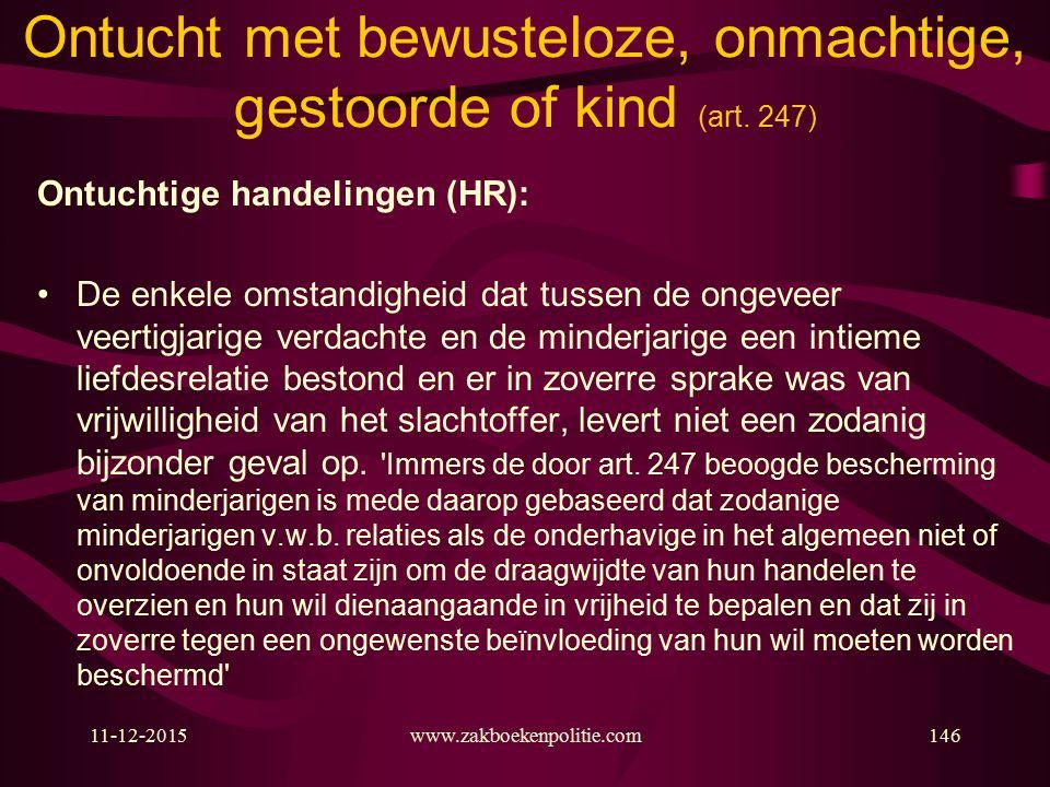 11-12-2015www.zakboekenpolitie.com146 Ontucht met bewusteloze, onmachtige, gestoorde of kind (art.