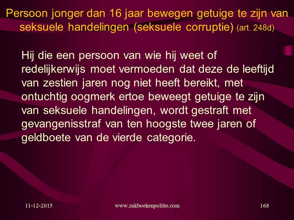 11-12-2015www.zakboekenpolitie.com168 Persoon jonger dan 16 jaar bewegen getuige te zijn van seksuele handelingen (seksuele corruptie) (art.
