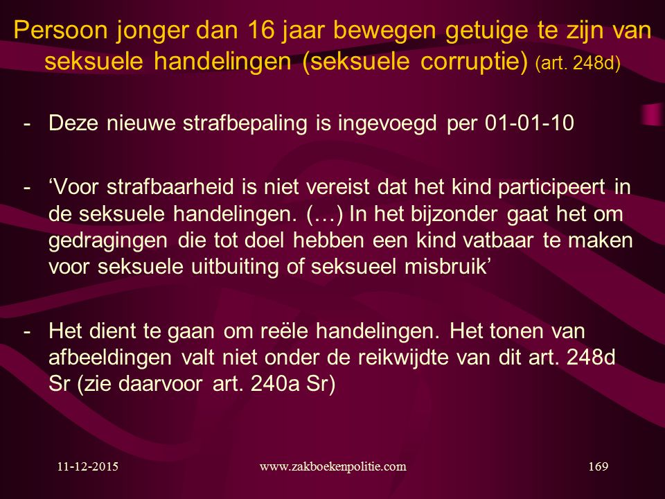 11-12-2015www.zakboekenpolitie.com169 Persoon jonger dan 16 jaar bewegen getuige te zijn van seksuele handelingen (seksuele corruptie) (art.