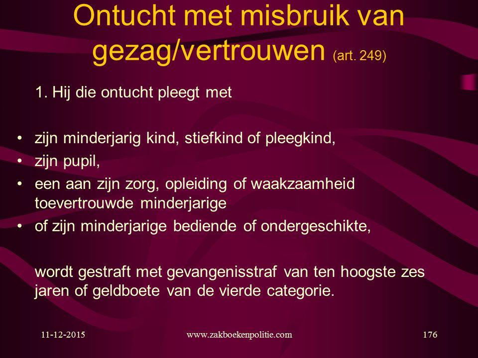 11-12-2015www.zakboekenpolitie.com176 Ontucht met misbruik van gezag/vertrouwen (art.