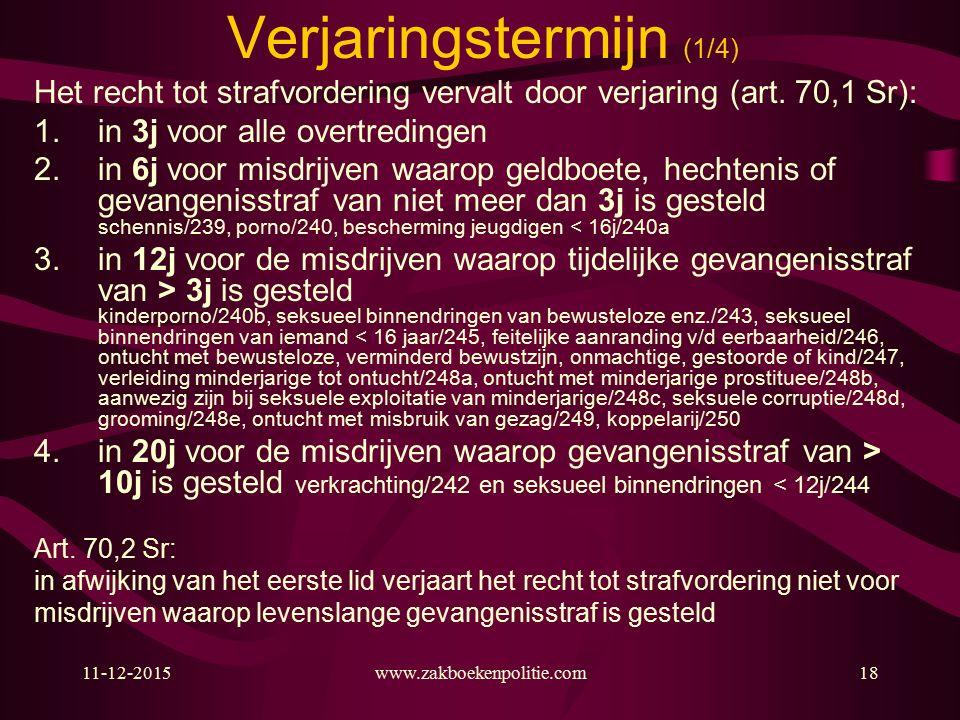 11-12-2015www.zakboekenpolitie.com18 Verjaringstermijn (1/4) Het recht tot strafvordering vervalt door verjaring (art.