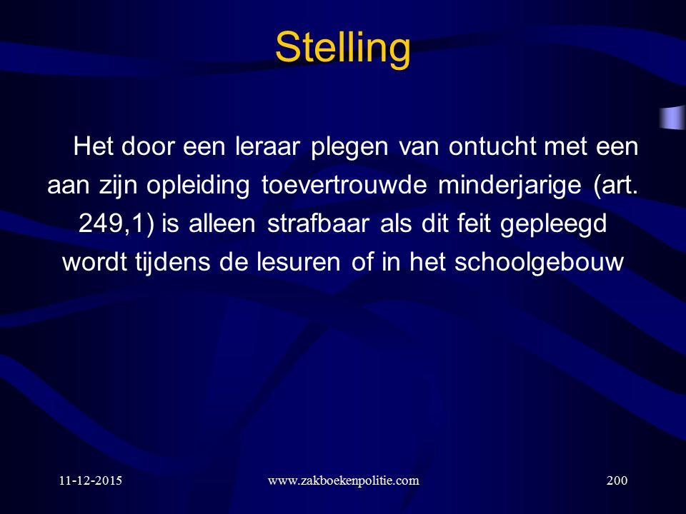 11-12-2015www.zakboekenpolitie.com200 Stelling Het door een leraar plegen van ontucht met een aan zijn opleiding toevertrouwde minderjarige (art.