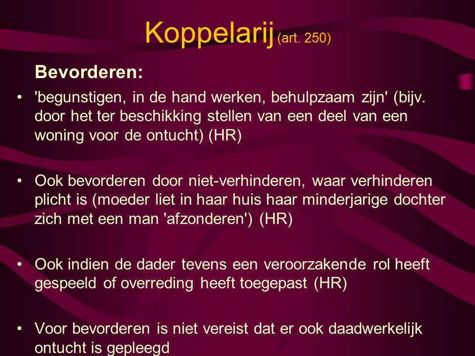 Koppelarij (art. 250) Bevorderen: begunstigen, in de hand werken, behulpzaam zijn (bijv.