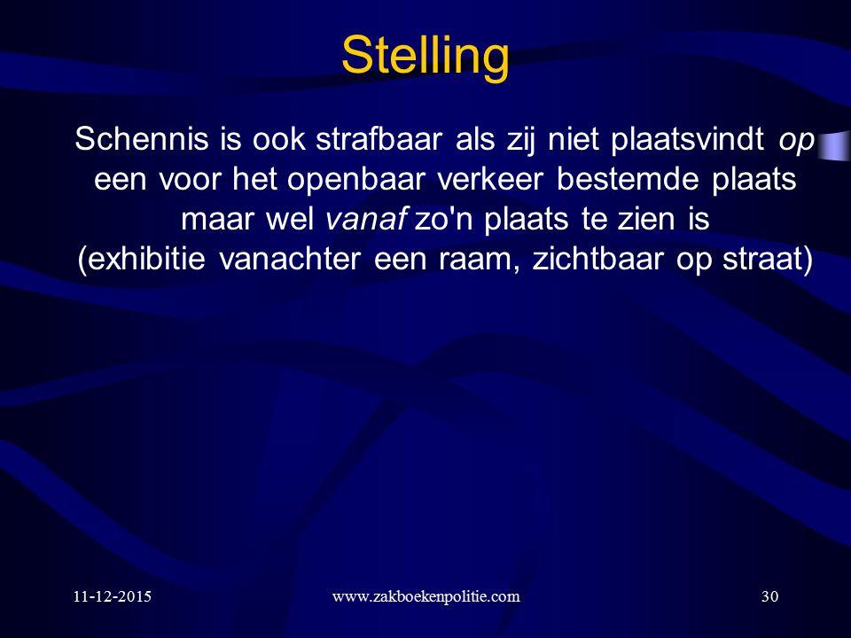 11-12-2015www.zakboekenpolitie.com30 Stelling Schennis is ook strafbaar als zij niet plaatsvindt op een voor het openbaar verkeer bestemde plaats maar wel vanaf zo n plaats te zien is (exhibitie vanachter een raam, zichtbaar op straat)