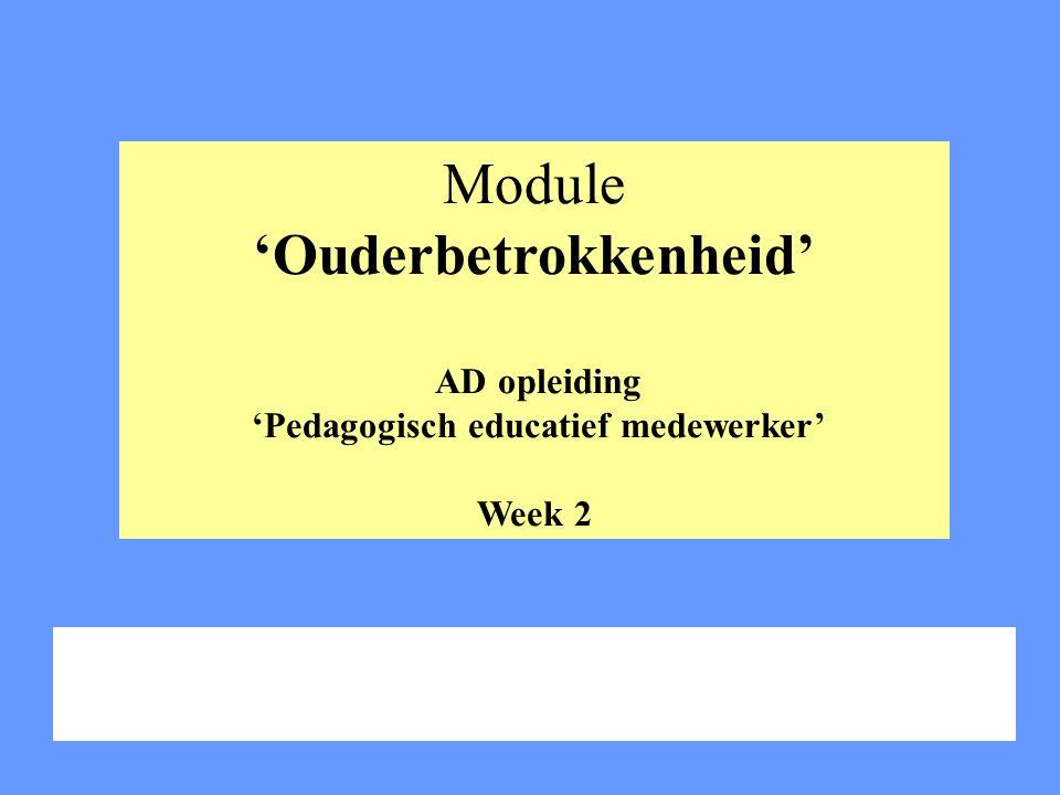 Module 'Ouderbetrokkenheid' AD opleiding 'Pedagogisch educatief medewerker' Week 2