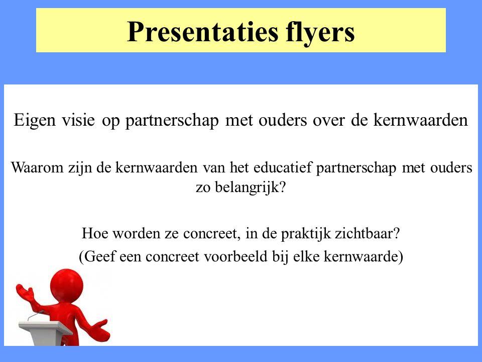 Presentaties flyers Eigen visie op partnerschap met ouders over de kernwaarden Waarom zijn de kernwaarden van het educatief partnerschap met ouders zo
