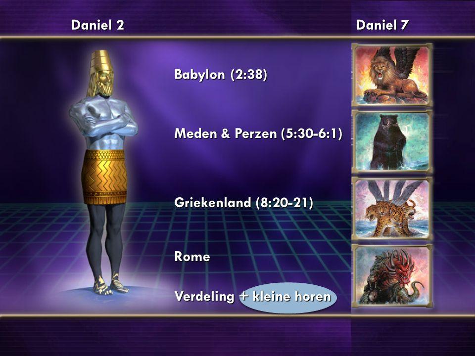 Babylon (2:38) Meden & Perzen (5:30-6:1) Griekenland (8:20-21) Rome Verdeling + kleine horen Daniel 2 Daniel 7