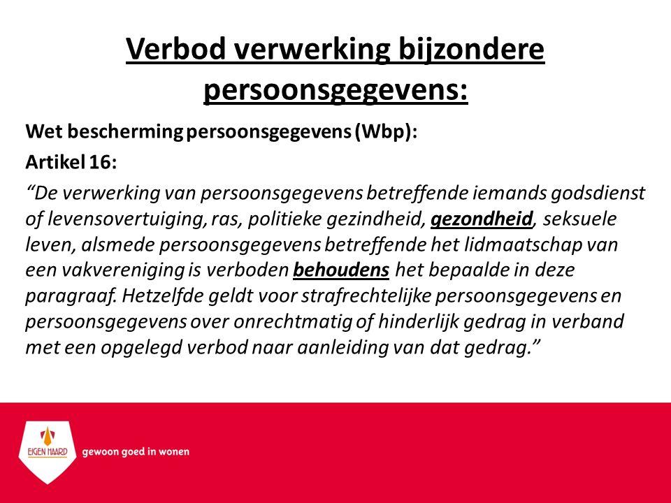 """Verbod verwerking bijzondere persoonsgegevens: Wet bescherming persoonsgegevens (Wbp): Artikel 16: """"De verwerking van persoonsgegevens betreffende iem"""