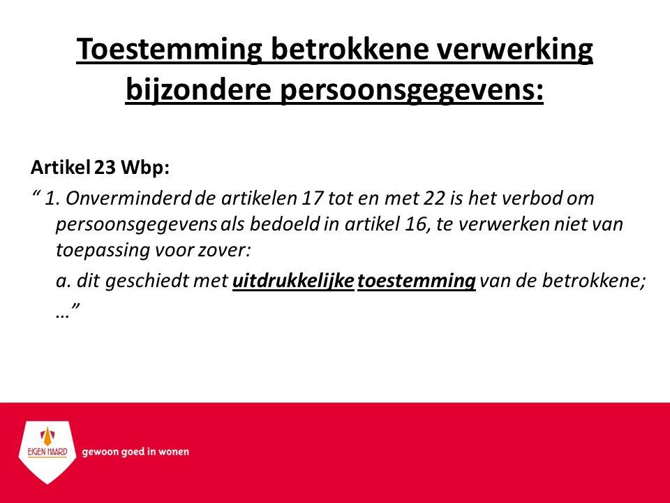 """Artikel 23 Wbp: """" 1. Onverminderd de artikelen 17 tot en met 22 is het verbod om persoonsgegevens als bedoeld in artikel 16, te verwerken niet van toe"""