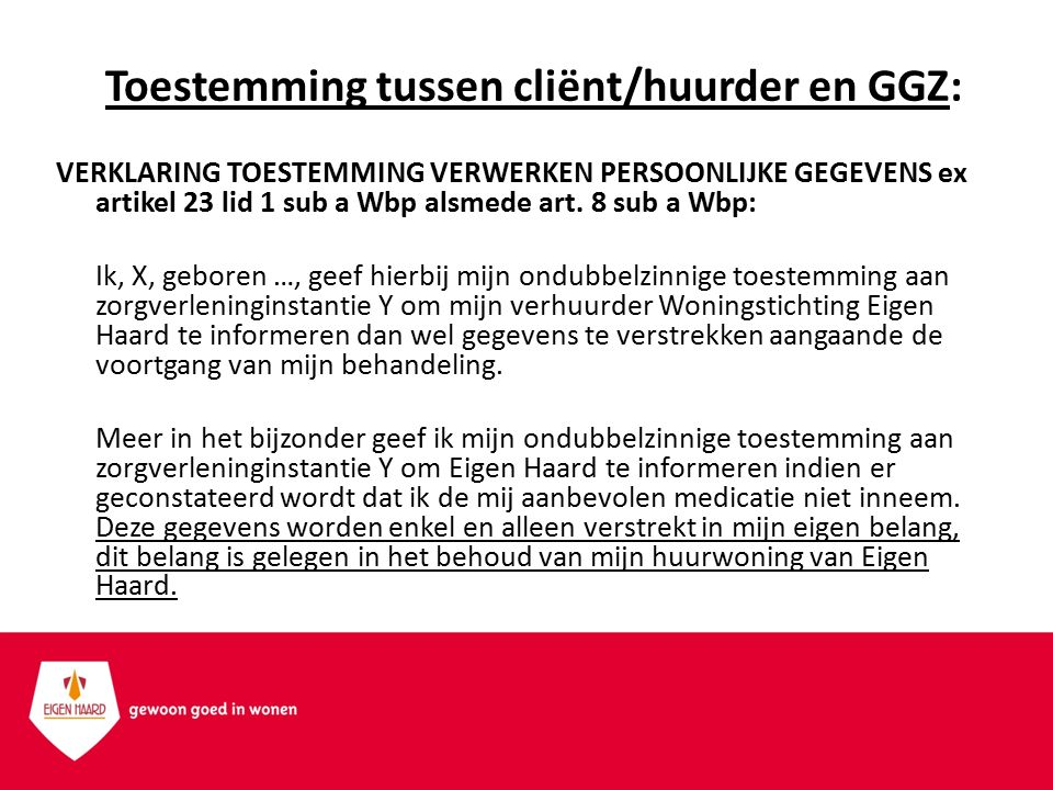 Toestemming tussen cliënt/huurder en GGZ: VERKLARING TOESTEMMING VERWERKEN PERSOONLIJKE GEGEVENS ex artikel 23 lid 1 sub a Wbp alsmede art.