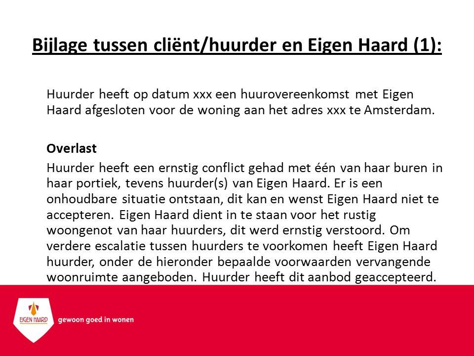 Bijlage tussen cliënt/huurder en Eigen Haard (1): Huurder heeft op datum xxx een huurovereenkomst met Eigen Haard afgesloten voor de woning aan het ad