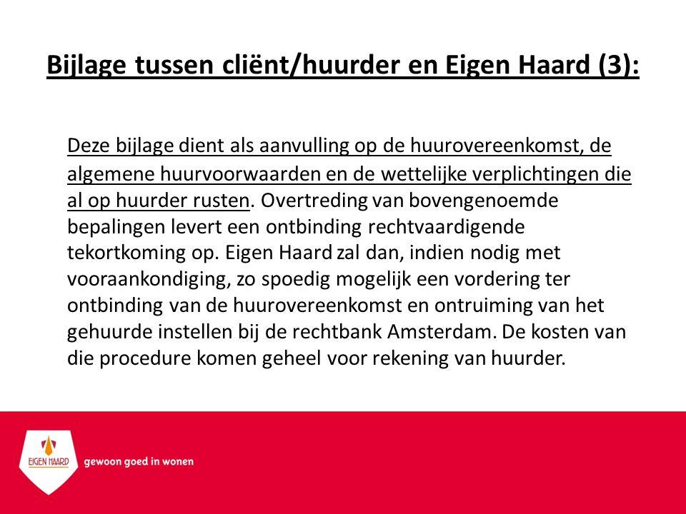 Bijlage tussen cliënt/huurder en Eigen Haard (3): Deze bijlage dient als aanvulling op de huurovereenkomst, de algemene huurvoorwaarden en de wettelijke verplichtingen die al op huurder rusten.