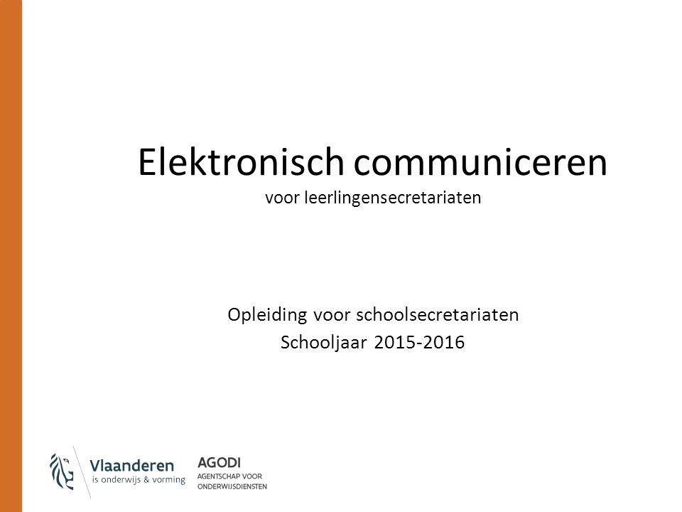 Opleiding voor schoolsecretariaten Schooljaar 2015-2016 Elektronisch communiceren voor leerlingensecretariaten