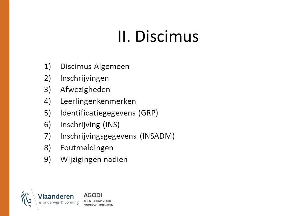 II. Discimus 1)Discimus Algemeen 2)Inschrijvingen 3)Afwezigheden 4)Leerlingenkenmerken 5)Identificatiegegevens (GRP) 6)Inschrijving (INS) 7)Inschrijvi