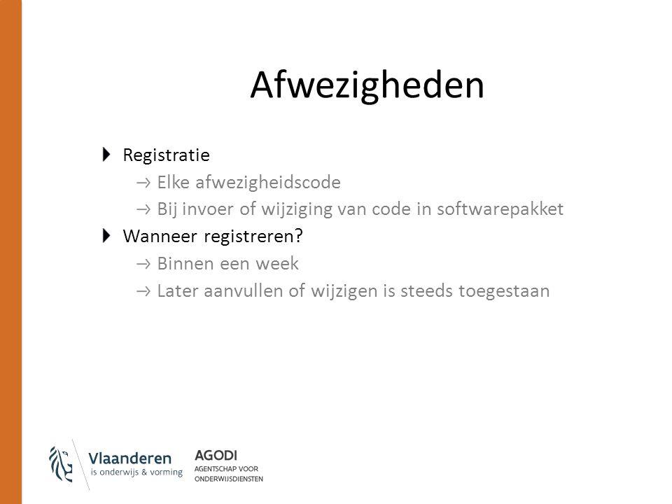 Afwezigheden Registratie Elke afwezigheidscode Bij invoer of wijziging van code in softwarepakket Wanneer registreren? Binnen een week Later aanvullen