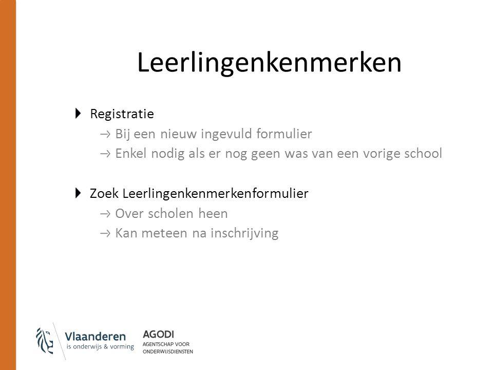 Registratie Bij een nieuw ingevuld formulier Enkel nodig als er nog geen was van een vorige school Zoek Leerlingenkenmerkenformulier Over scholen heen Kan meteen na inschrijving