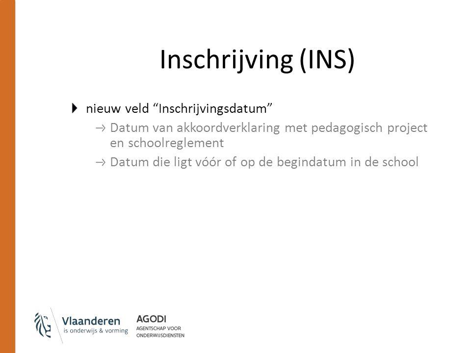 Inschrijving (INS) nieuw veld Inschrijvingsdatum Datum van akkoordverklaring met pedagogisch project en schoolreglement Datum die ligt vóór of op de begindatum in de school