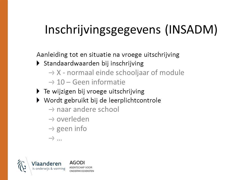 Inschrijvingsgegevens (INSADM) Aanleiding tot en situatie na vroege uitschrijving Standaardwaarden bij inschrijving X - normaal einde schooljaar of mo