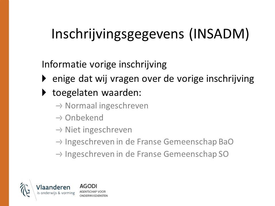 Inschrijvingsgegevens (INSADM) Informatie vorige inschrijving enige dat wij vragen over de vorige inschrijving toegelaten waarden: Normaal ingeschreve