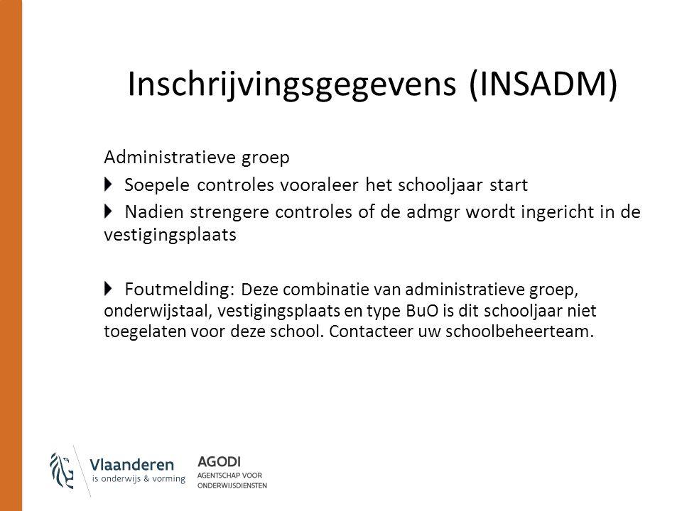 Inschrijvingsgegevens (INSADM) Administratieve groep Soepele controles vooraleer het schooljaar start Nadien strengere controles of de admgr wordt ing