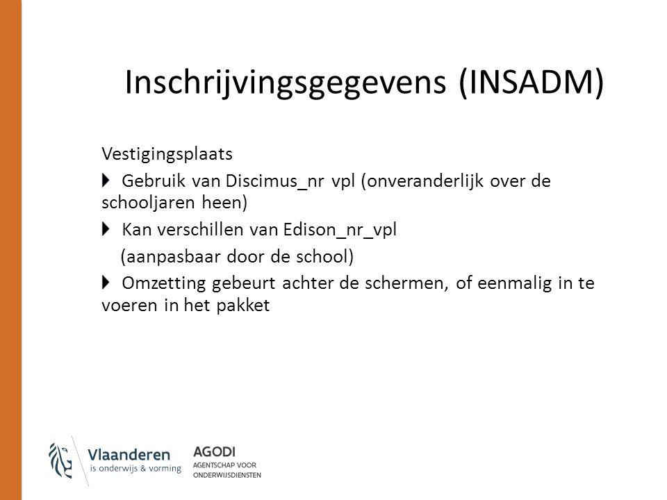 Inschrijvingsgegevens (INSADM) Vestigingsplaats Gebruik van Discimus_nr vpl (onveranderlijk over de schooljaren heen) Kan verschillen van Edison_nr_vp