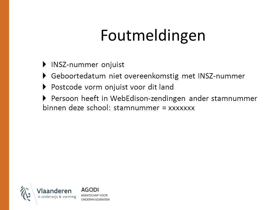 Foutmeldingen INSZ-nummer onjuist Geboortedatum niet overeenkomstig met INSZ-nummer Postcode vorm onjuist voor dit land Persoon heeft in WebEdison-zendingen ander stamnummer binnen deze school: stamnummer = xxxxxxx