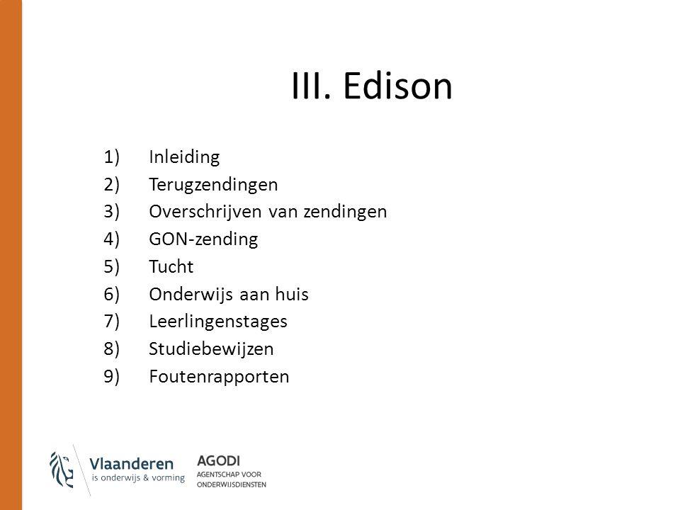 III. Edison 1)Inleiding 2)Terugzendingen 3)Overschrijven van zendingen 4)GON-zending 5)Tucht 6)Onderwijs aan huis 7)Leerlingenstages 8)Studiebewijzen