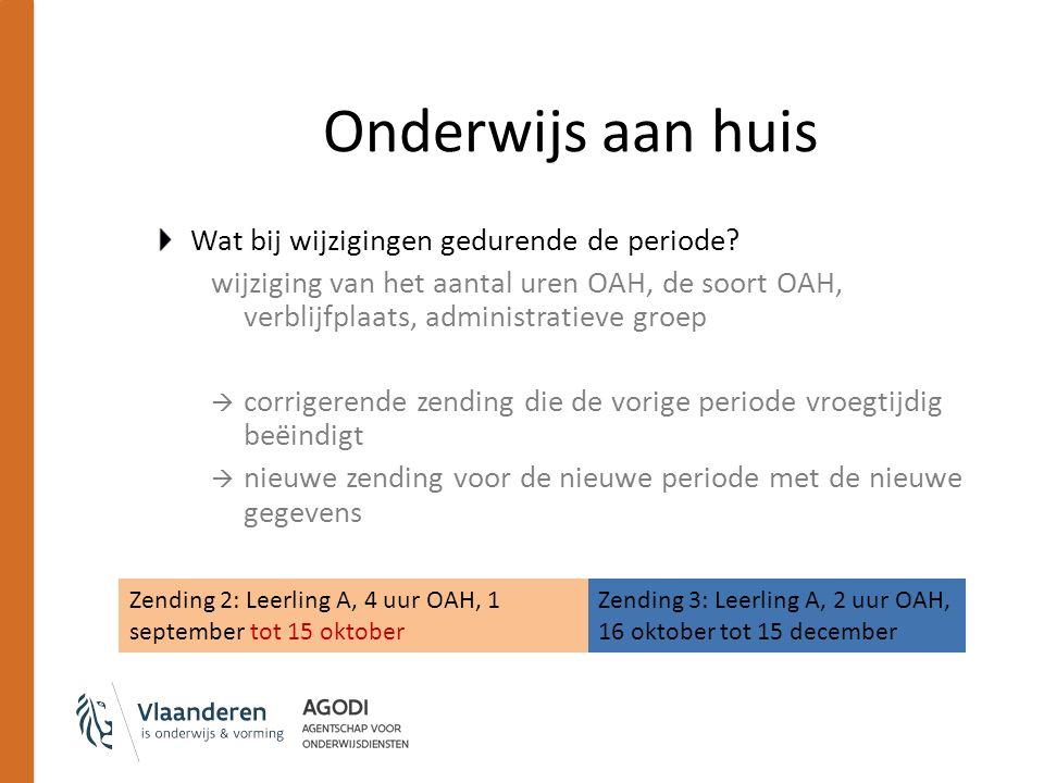 Onderwijs aan huis Wat bij wijzigingen gedurende de periode? wijziging van het aantal uren OAH, de soort OAH, verblijfplaats, administratieve groep 