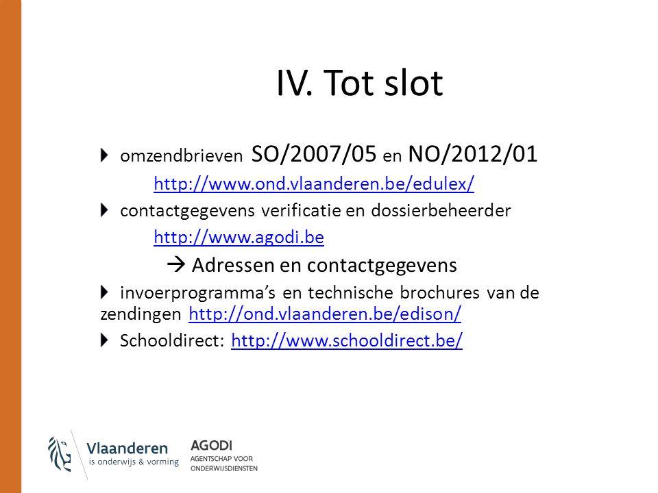 IV. Tot slot omzendbrieven SO/2007/05 en NO/2012/01 http://www.ond.vlaanderen.be/edulex/ contactgegevens verificatie en dossierbeheerder http://www.ag