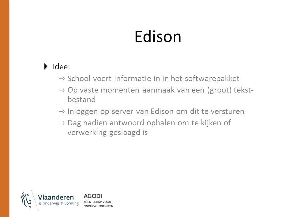 Edison Idee: School voert informatie in in het softwarepakket Op vaste momenten aanmaak van een (groot) tekst- bestand Inloggen op server van Edison o