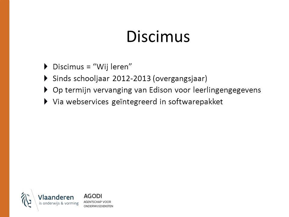 """Discimus Discimus = """"Wij leren"""" Sinds schooljaar 2012-2013 (overgangsjaar) Op termijn vervanging van Edison voor leerlingengegevens Via webservices ge"""