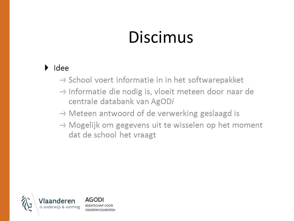 Discimus Idee School voert informatie in in het softwarepakket Informatie die nodig is, vloeit meteen door naar de centrale databank van AgODi Meteen antwoord of de verwerking geslaagd is Mogelijk om gegevens uit te wisselen op het moment dat de school het vraagt