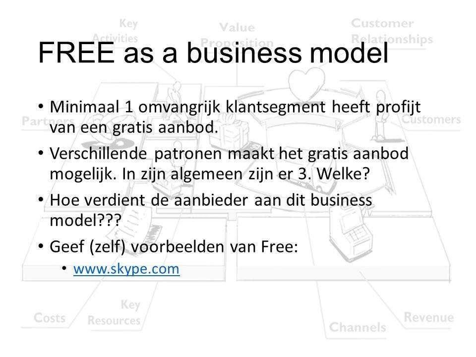 FREE as a business model Minimaal 1 omvangrijk klantsegment heeft profijt van een gratis aanbod. Verschillende patronen maakt het gratis aanbod mogeli