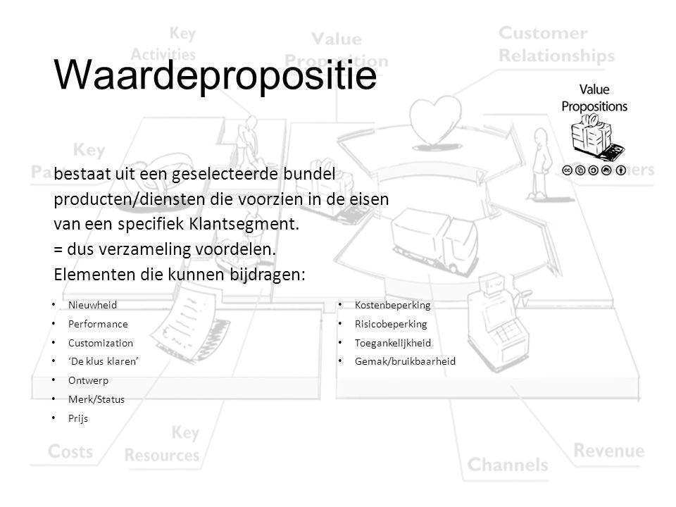 Waardepropositie bestaat uit een geselecteerde bundel producten/diensten die voorzien in de eisen van een specifiek Klantsegment. = dus verzameling vo
