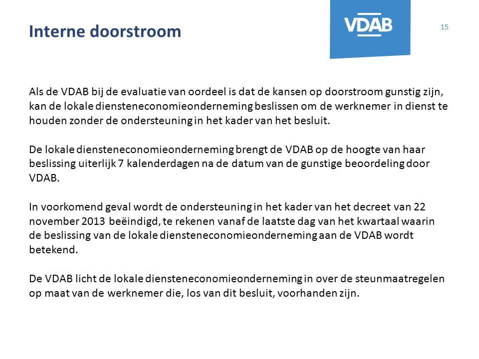 Interne doorstroom 15 Als de VDAB bij de evaluatie van oordeel is dat de kansen op doorstroom gunstig zijn, kan de lokale diensteneconomieonderneming