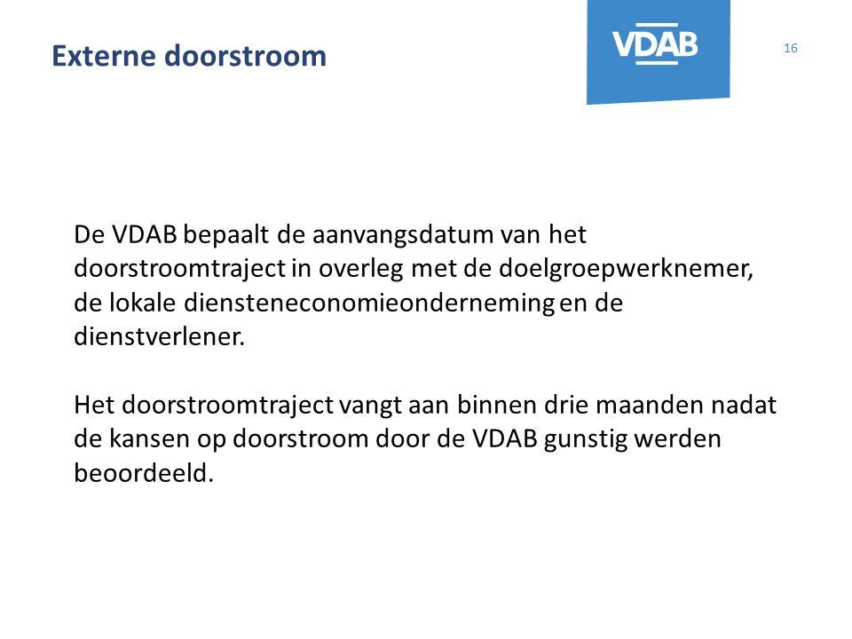 Externe doorstroom 16 De VDAB bepaalt de aanvangsdatum van het doorstroomtraject in overleg met de doelgroepwerknemer, de lokale diensteneconomieonderneming en de dienstverlener.