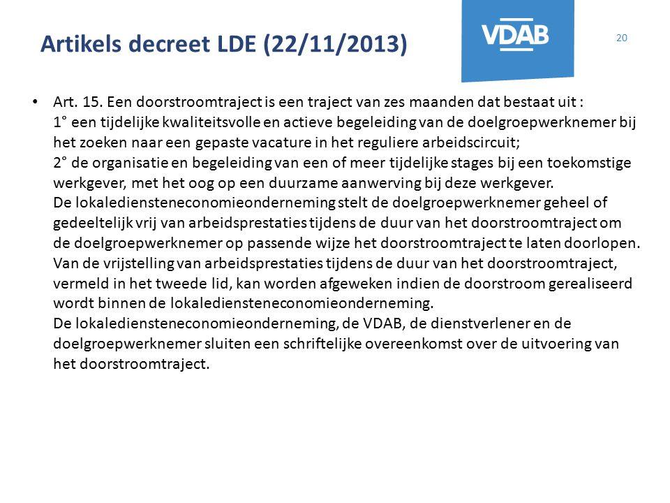 Artikels decreet LDE (22/11/2013) 20 Art. 15. Een doorstroomtraject is een traject van zes maanden dat bestaat uit : 1° een tijdelijke kwaliteitsvolle