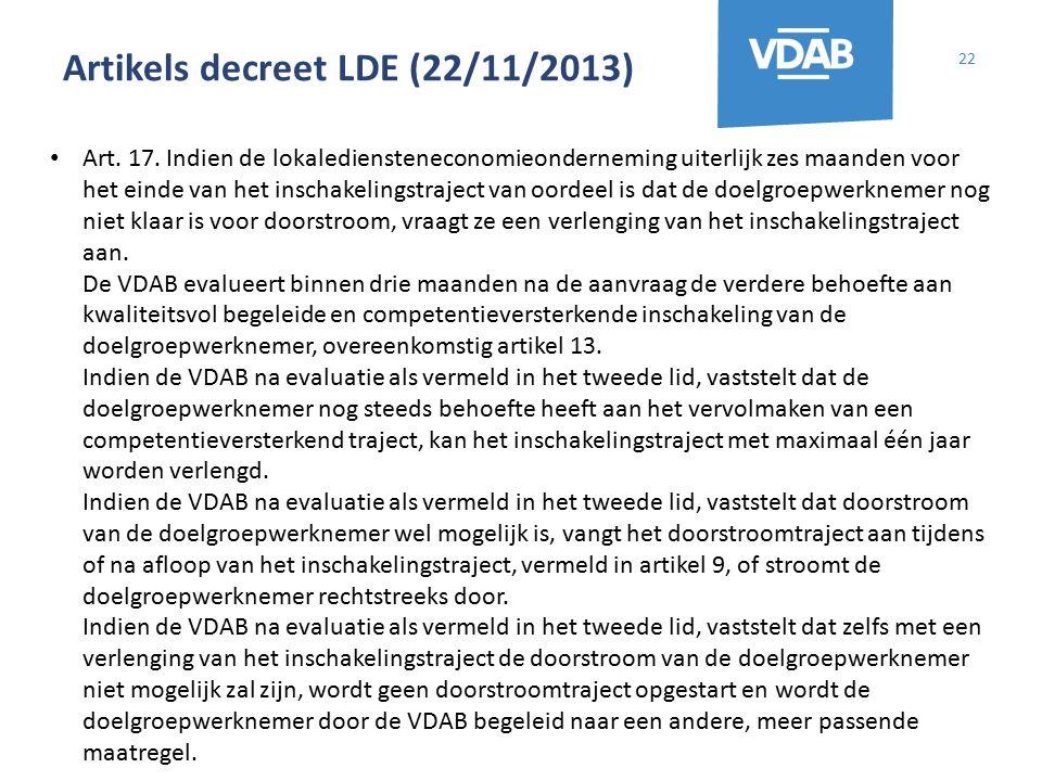 Artikels decreet LDE (22/11/2013) 22 Art. 17. Indien de lokalediensteneconomieonderneming uiterlijk zes maanden voor het einde van het inschakelingstr