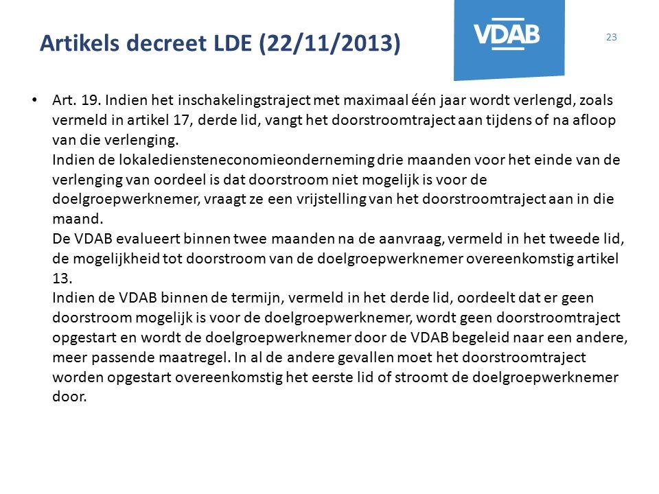 Artikels decreet LDE (22/11/2013) 23 Art. 19. Indien het inschakelingstraject met maximaal één jaar wordt verlengd, zoals vermeld in artikel 17, derde